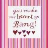 You make my heart go bang (CR230)