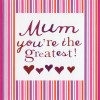 Mum you're the greatest (CR251)